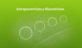 Antropocentrismo y Biocentrismo