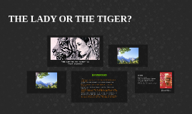 Copy of THE LADY OR THE TIGER