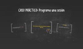 CASO PRÁCTICO: Programa una sesión