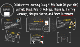 Collabortive Learning Group 9: 5th Grade (10 year olds)