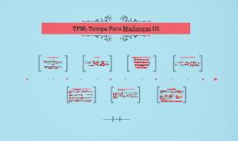 TPM: Tempo Para Mudanças III