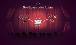Bethoveen oder Justin