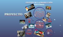 GESTIÓN DE LA PRODUCCIÓN INDUSTRIAL PROYECTO