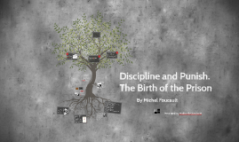 Discipline and Punish. The Birth of the Prison