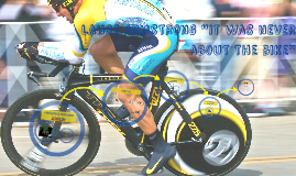 """Lance Armstrong """"it was never about the bike"""""""