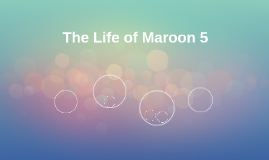 The Life of Maroon 5