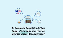La Revolución Geopolítica del Gas Shale : ¿hacia una nueva r