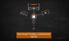 Functional Testing: Look beyond the UI