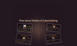 Prezi about Victims of Cyberbullying