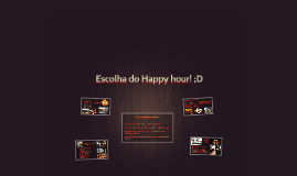 Escolha do Happy hour! ;D