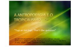 A ANTROPOFAGIA e o TROPICALISMO