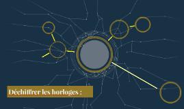 Copy of Déchiffrer les horloges :