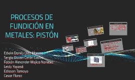 PROCESOS DE FUNDICIÓN EN METALES: PISTÓN