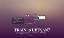 TRAIN to UBUSAN?