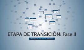 ETAPA DE TRANSICIÓN: Fase II