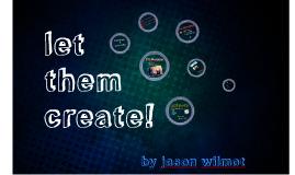 Let them Create!