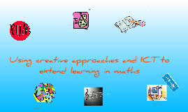 FINAL  Using creative approaches and ICT to extend learning in maths.