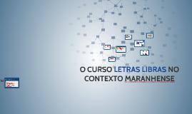 Copy of O CURSO LETRAS LIBRAS NO CONTEXTO MARANHENSE