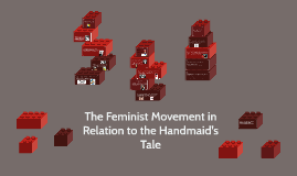 The Feminist Movement in relation to the Handmaid's Tale
