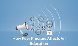 How Peer Pressure Can Effect Education