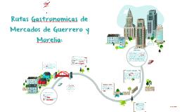 Rutas Gastronomicas de Mercados de Guerrero y Morelia: