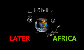 Copy of  Later Africa
