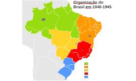 Organização do Brasil em 1940-1945