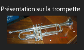 Présentation de notre instrument de musique : La trompette.