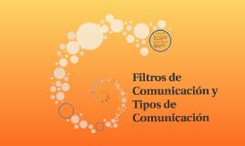 Filtros de Comunicación y  Tipos de Comunicación
