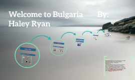 Welcome to Bulgaria        By: Haley Ryan