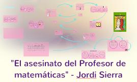 """Copy of """"El asesinato del Profesor de matemáticas"""" - Jordi Sierra"""