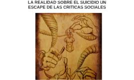 LA REALIDAD SOBRE EL SUICIDIO UN ESCAPE DE LAS CRITICAS SOCI