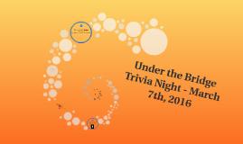 Under the Bridge Trivia Night - March 7th, 2016