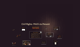 Civil Rights: 1960's to Present