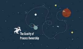 The Gravity of Process Ownership