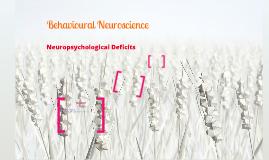 Behavioural Neuroscience: Neuropsychological Deficits