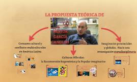 Copy of La propuesta teórica de Néstor García Canclini.