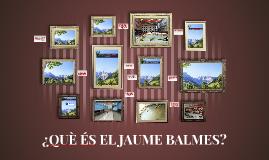 QUÈ ÉS EL JAUME BALMES? 17-18