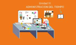 Copy of Unidad 3 Administración del tiempo Habilidades Directivas
