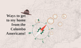 Ways to get to my home from the Colombo Americano!
