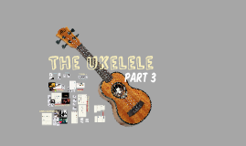 The ukelele part 3