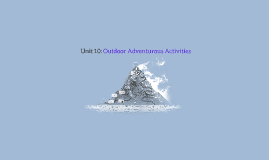 Copy of Unit 10: Outdoor Adventurous Activities