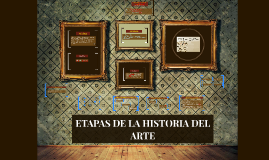 Copy of ETAPAS DE LA HISTORIA DEL ARTE