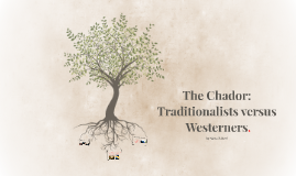 The Chador: Traditionalists versus Westerners