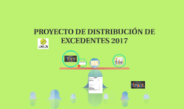 Copy of PROYECTO DE DISTRIBUCIÓN DE EXCEDENTES 2017
