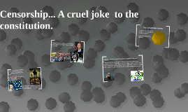 Censorship... A cruel joke  to the constitution.