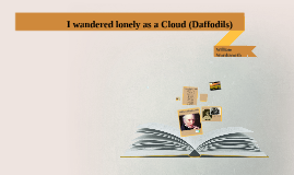 I wandered lonely as a Cloud (Daffodils)