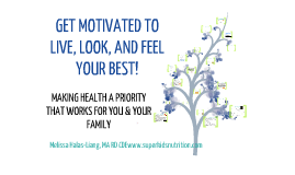 Copy of Copy of Copy of Copy of GET MOTIVATED TO LIVE, LOOK, AND FEELYOUR BEST –MAKING HEALTH A PRIORITY THAT WORKS FOR YOU