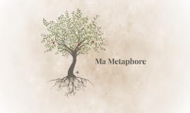 Ma Metaphore