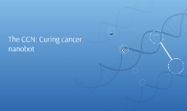 The CCN: Curing cancer nanobot